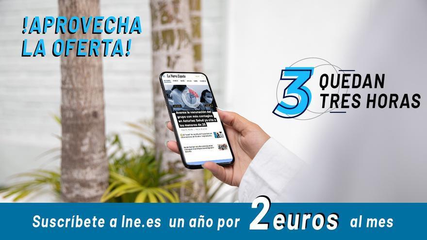 QUEDAN TRES HORAS: aprovecha esta ocasión y suscríbete a LA NUEVA ESPAÑA por menos de 28 euros al año