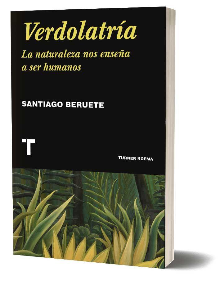 Verdolatría. La naturaleza nos enseña a ser humanos de Santiago Beruete