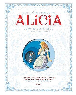Alícia. Edició completa. Il·lustracions originals de John Tenniel Traducció de Salvador Oliva Baula, 466 pàgines,  32 €.