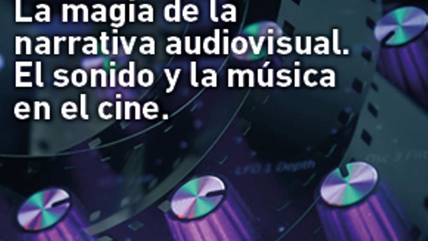 La magia de la narrativa audiovisual. El sonido y la música en el cine