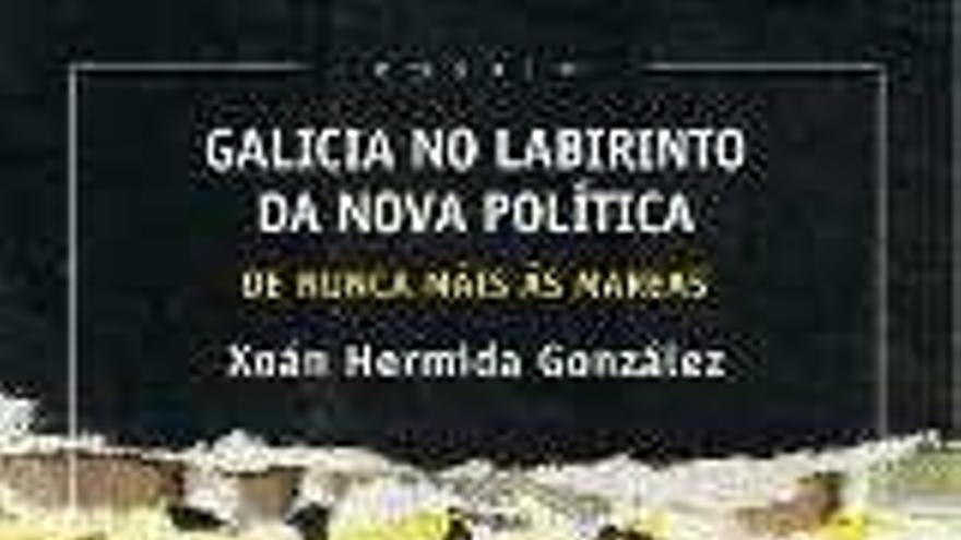 'Galicia no labirinto da nova política, de Nunca Máis ás Mareas'