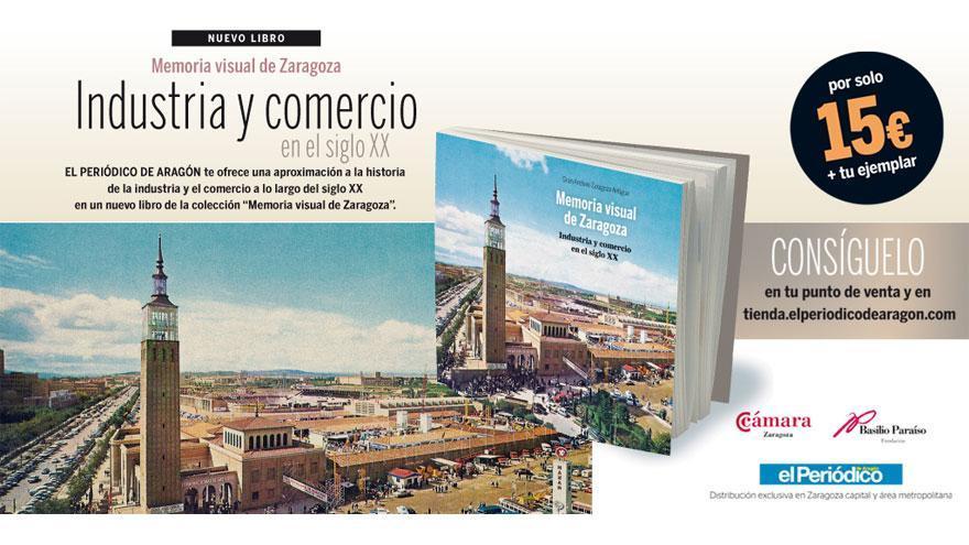 Memoria visual de Zaragoza. Industria y comercio del siglo XX