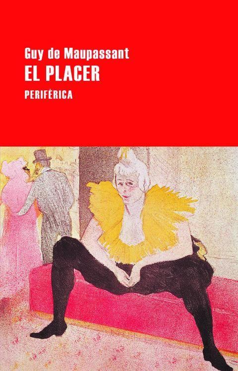 GUY DE MAUPASSANT. El placer. Traducción de Manuel Arranz. Periférica, 77 páginas, 11 €.