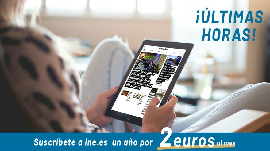 ÚLTIMAS HORAS: aprovecha esta ocasión y suscríbete a LA NUEVA ESPAÑA por menos de 2 euros al mes