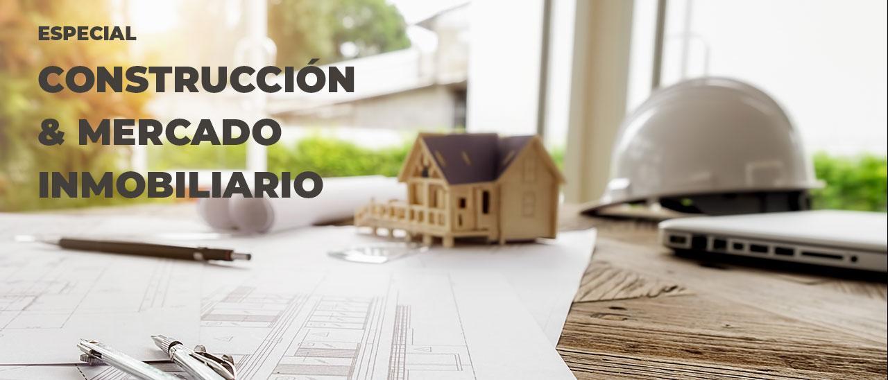 ESPECIAL CONSTRUCCIÓN & MERCADO INMOBILIARIO