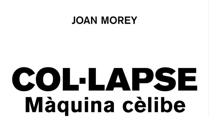Joan Morey - Col·lapse. Màquina Cèlibe