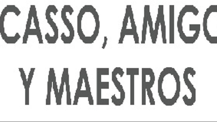 Exposición: Picasso, amigos y maestros