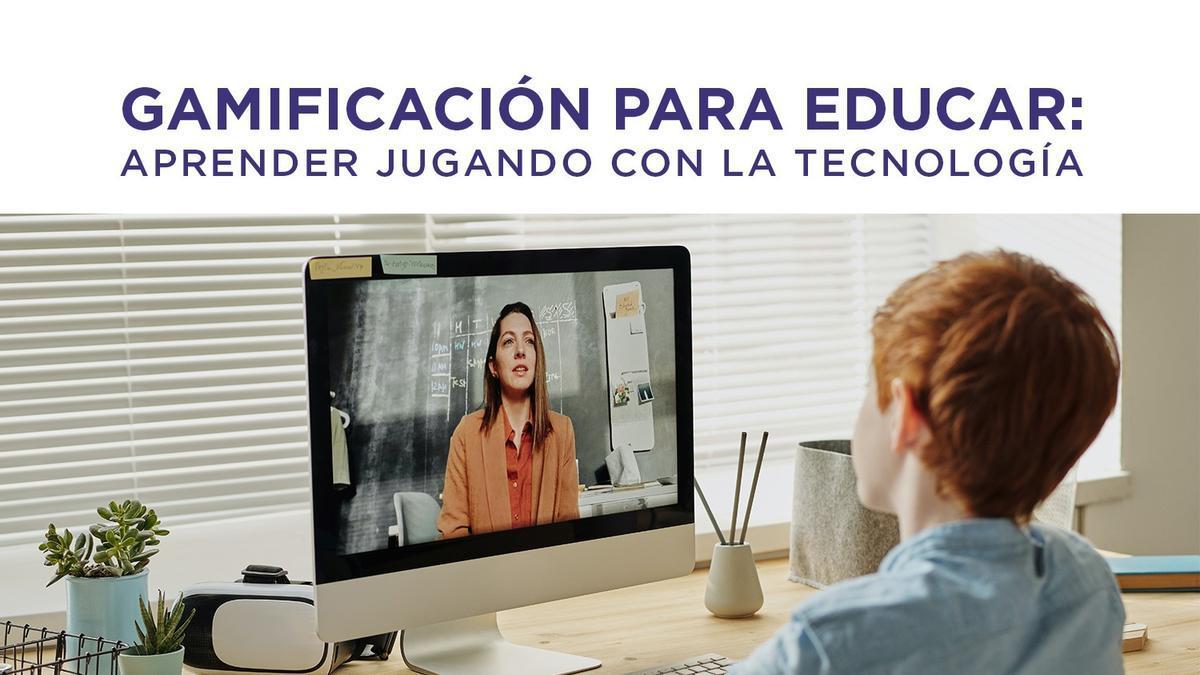 'Gamificación para educar: aprender jugando con la tecnología'