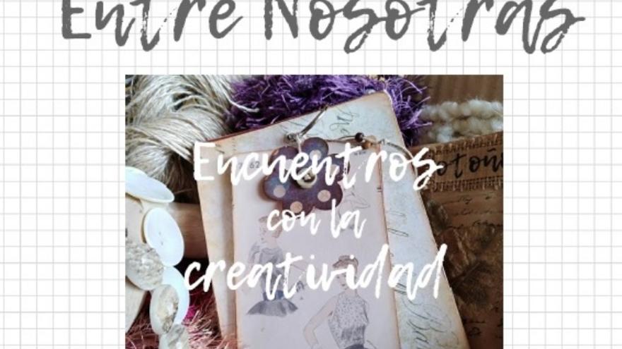 Entre nosotras: Encuentros con la creatividad