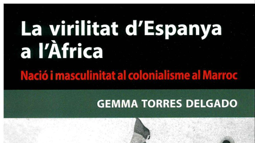 La virilidad de España en África: Nación y masculinidad al colonialismo en Marruecos (1880-1927)