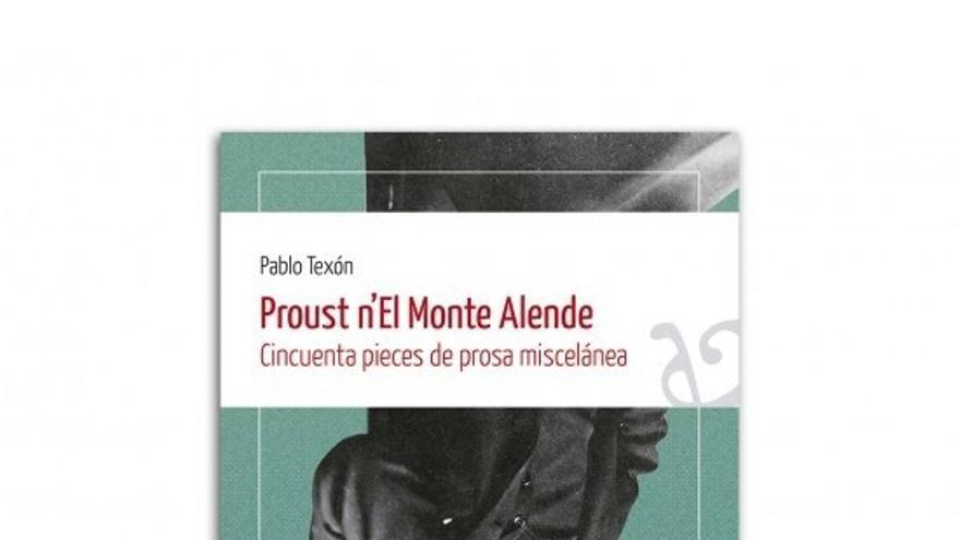 Pablo Texón publica 'Proust n'El Monte Alende'