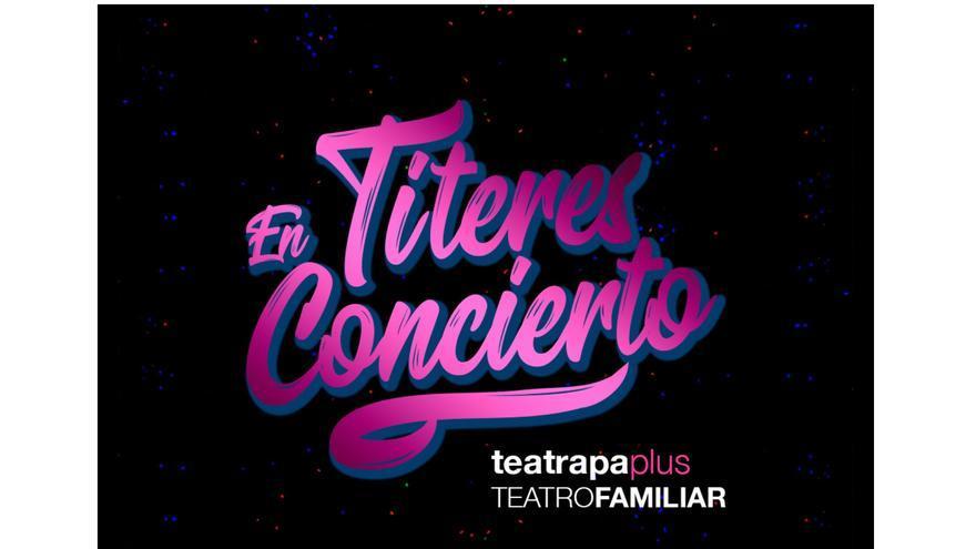 Teatrapa Plus: Títeres en Concierto