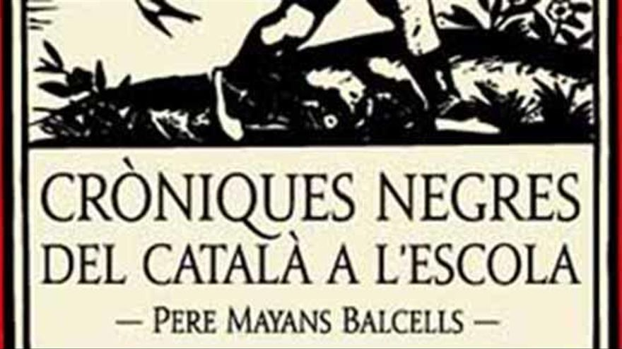 Pere Mayans Balcells. Cròniques negres del català a l'escola