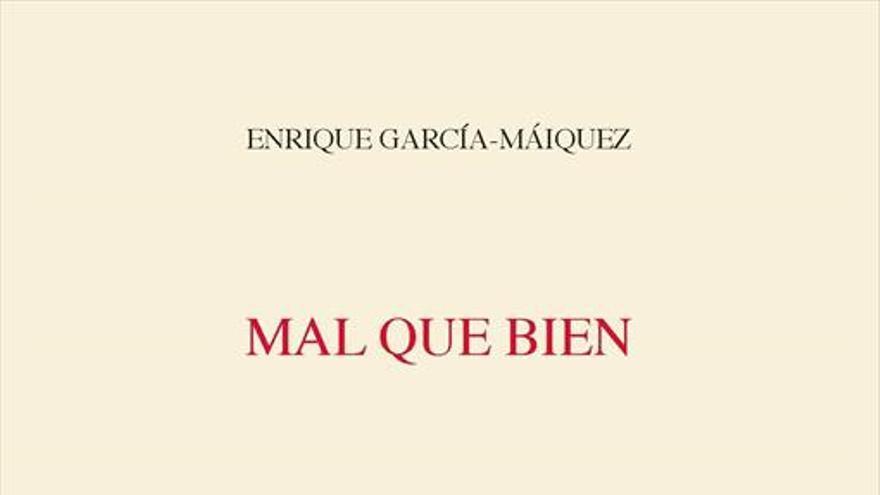 'Mal que bien', de Enrique García-Máiquez