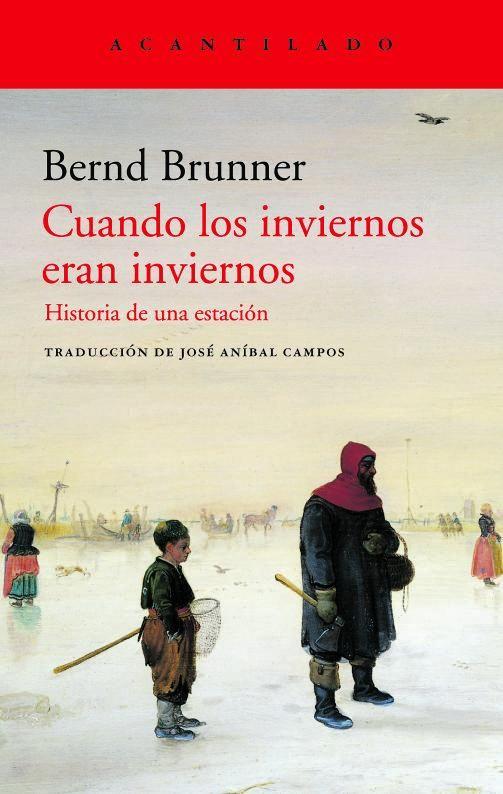 BERND BRUNNER. Cuando los inviernos eran inviernos. Traducción de José Aníbal Campos. Acantilado, 256 páginas, 20 €.