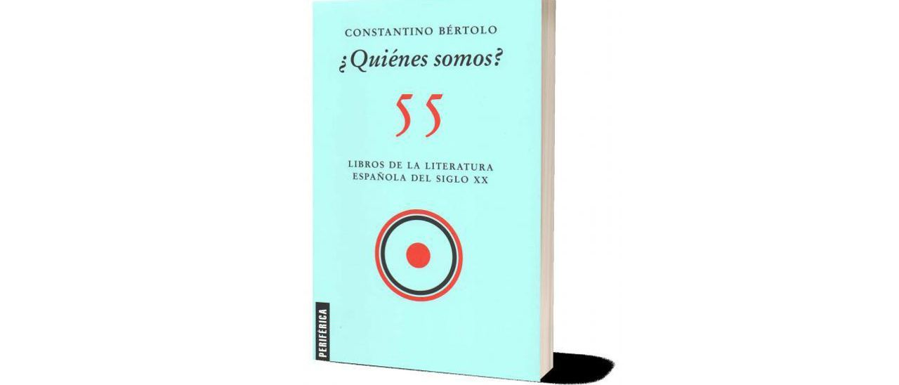 Constantino Bertolo, ¿Quiénes somos?, 55 libros de la literatura española del siglo XX Editorial Periférica.
