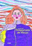 Temporada de rosas. Astiberri. Bilbao, 2021, 240 páginas, 20 €.