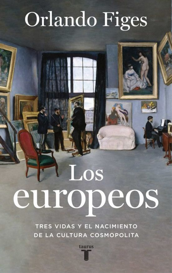 ORLANDO FIGES Los europeos Traducción de María Serrano Taurus, 666 páginas, 27,90 €