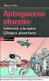 Antropoceno obsceno Sobrevivir a la nueva (i)lógica planetaria. ICARIA, 190 páginas.