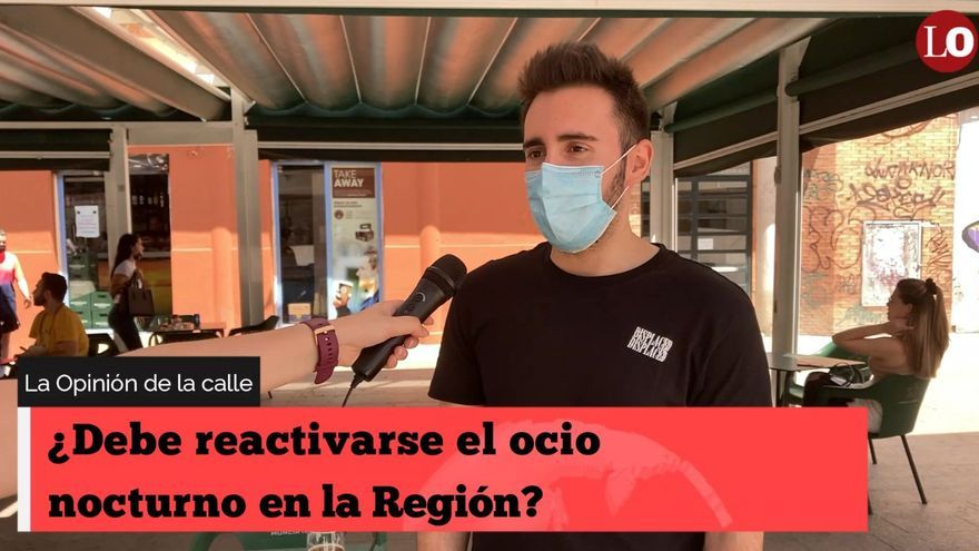 La Opinión de la calle: ¿Debe reactivarse el ocio nocturno en la Región de Murcia?