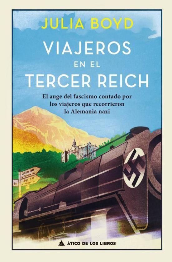 JULIA BOYD Viajeros en el Tercer Reich ATICO DE LOS LIBROS, 448 PÁGINAS, 22,70 €