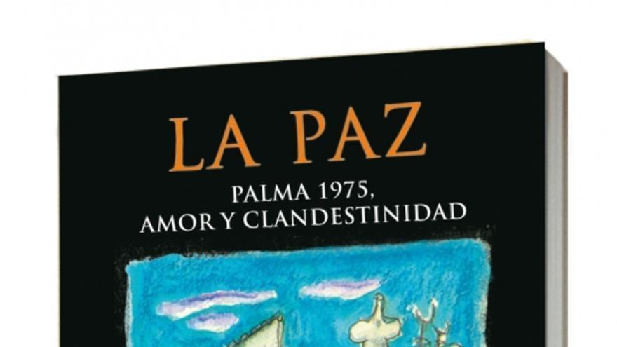 La paz. Palma 1975, amor y clandestinidad - Carlos Garrido