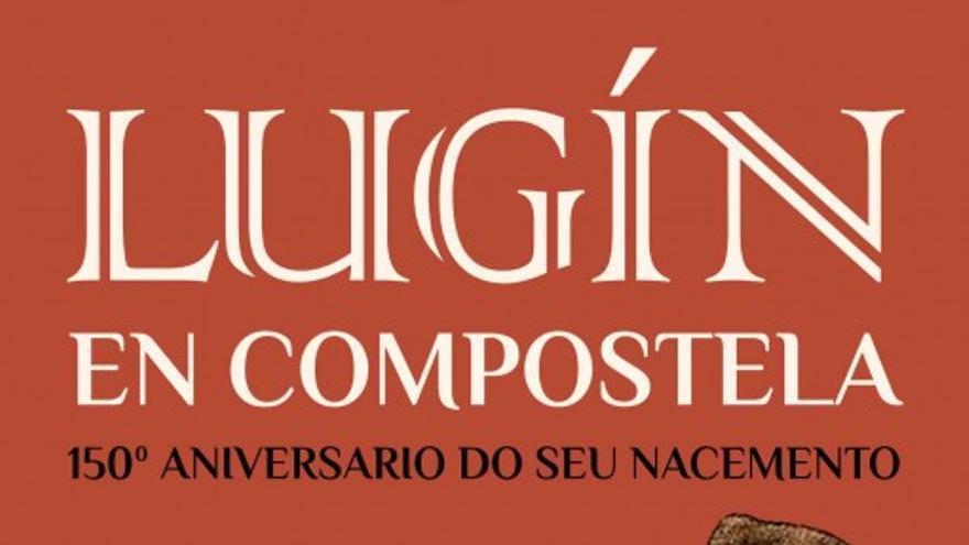 Lugín en Compostela, 150 aniversario de su nacimiento