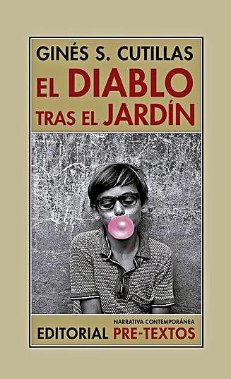 Ginés S. Cutillas El diablo tras el jardín. Editorial Pre-textos 262 páginas, 22 euros