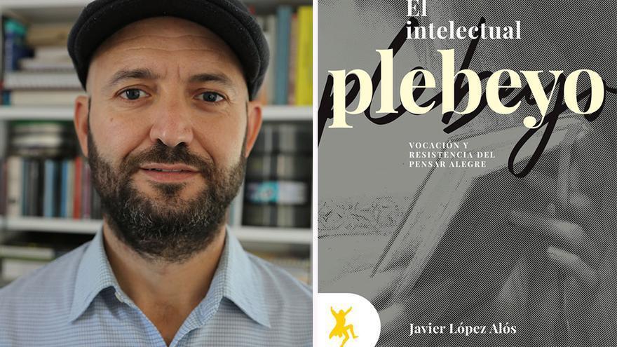 El intelectual plebeyo. Vocación y resistencia del pensar alegre