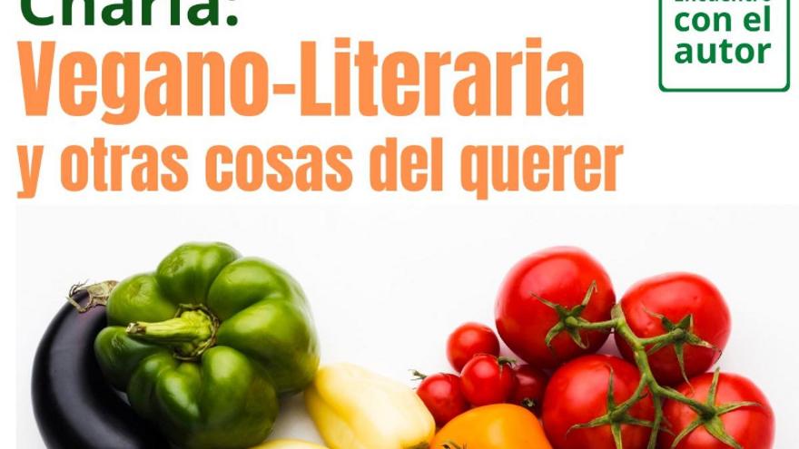 Charla: Vegano - literaria y otras cosas del querer