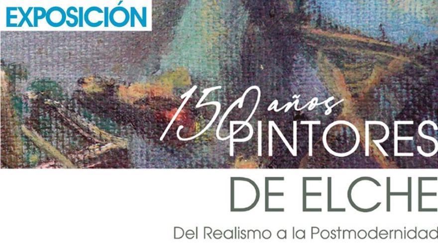 Pintores de Elche 150 años. Del Realismo a la Postmodernidad